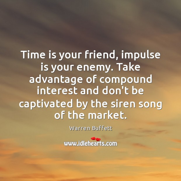 Image about Time is your friend, impulse is your enemy. Take advantage of compound