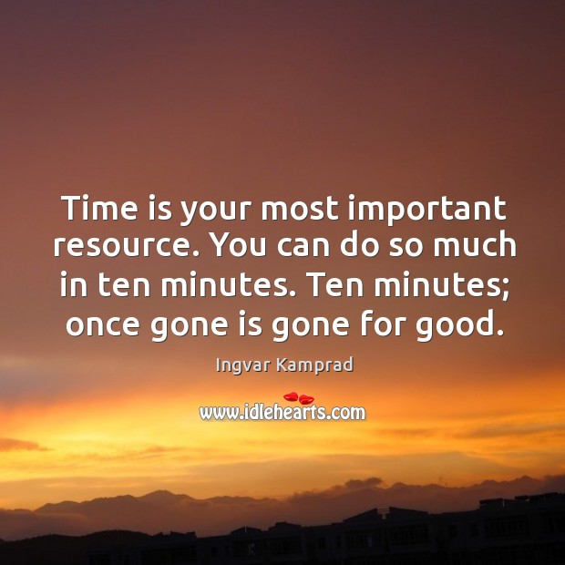 Time is your most important resource. You can do so much in Ingvar Kamprad Picture Quote