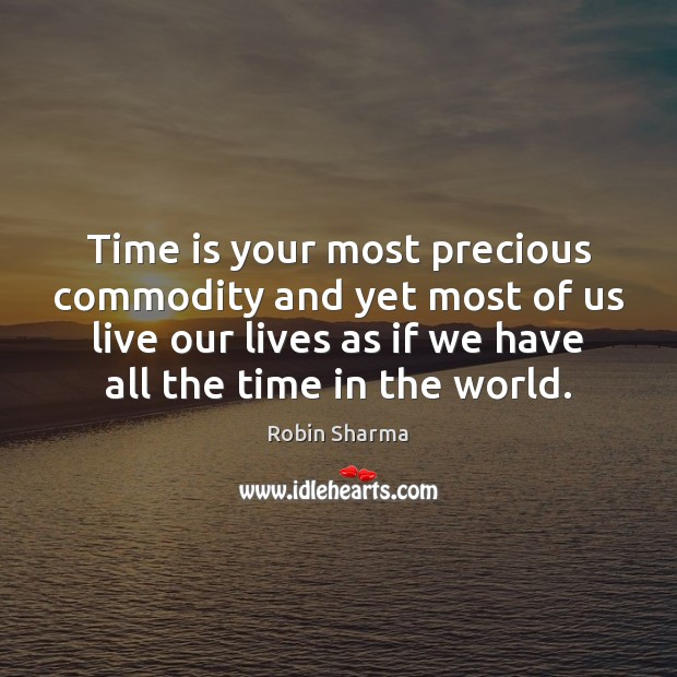 Image, Time is your most precious commodity and yet most of us live