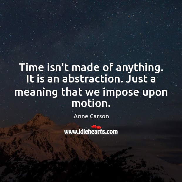 Time isn't made of anything. It is an abstraction. Just a meaning Image