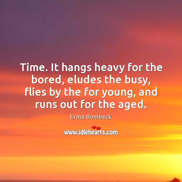 Time. It hangs heavy for the bored, eludes the busy, flies by Image