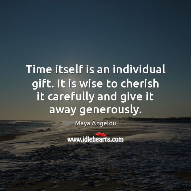 Image, Time itself is an individual gift. It is wise to cherish it