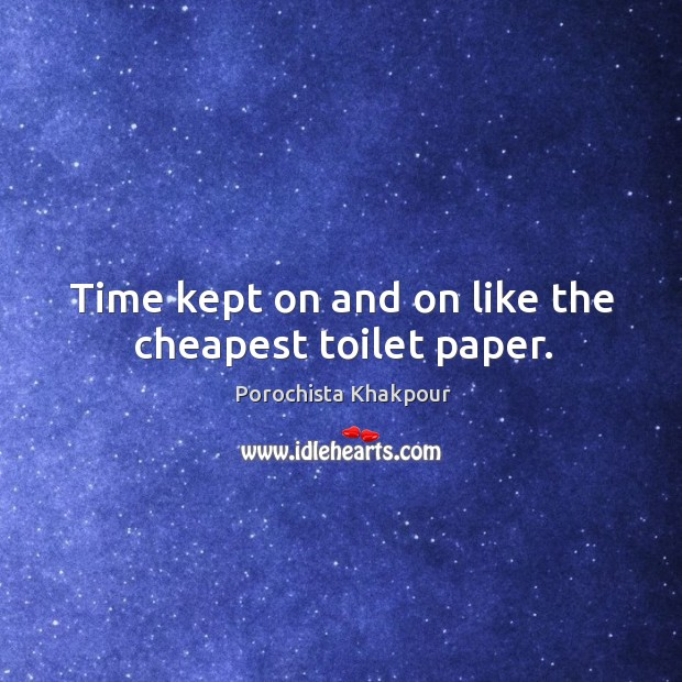 Time kept on and on like the cheapest toilet paper. Image