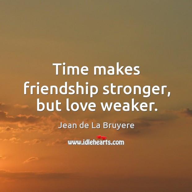 Image, Time makes friendship stronger, but love weaker.