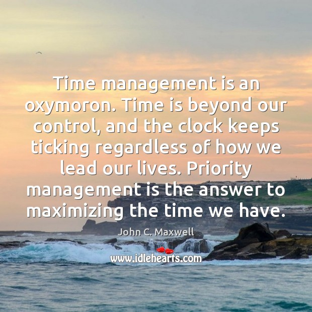 Time management is an oxymoron. Time is beyond our control, and the Management Quotes Image