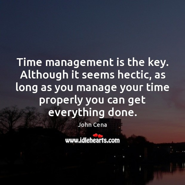 Time management is the key. Although it seems hectic, as long as Management Quotes Image