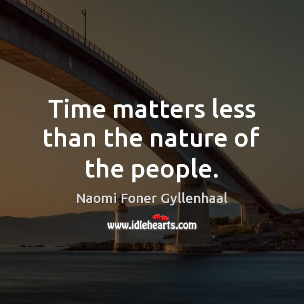 Time matters less than the nature of the people. Image