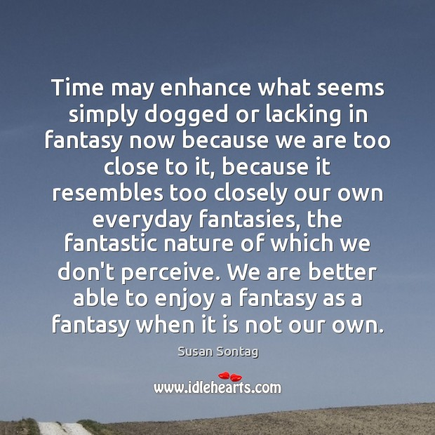 Time may enhance what seems simply dogged or lacking in fantasy now Image