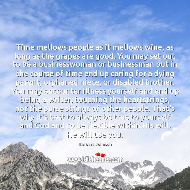 Time mellows people as it mellows wine, as long as the grapes Barbara Johnson Picture Quote