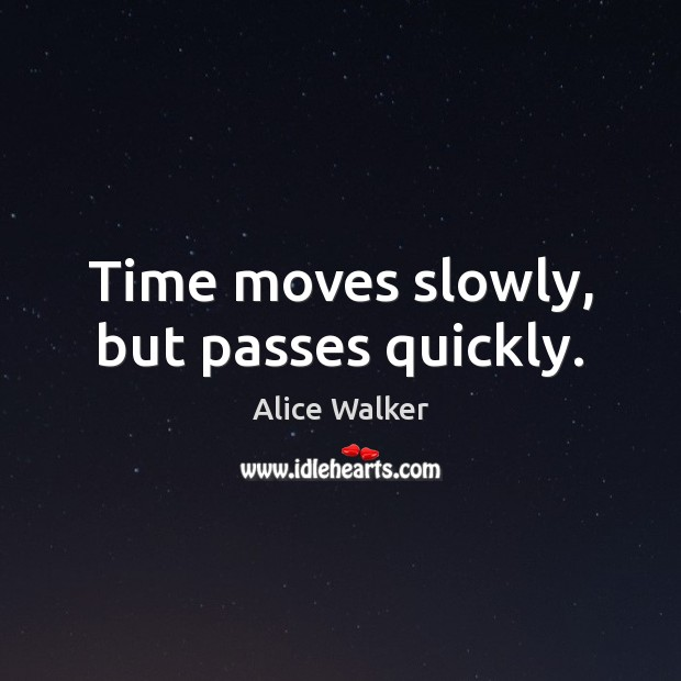 Image, Time moves slowly, but passes quickly.