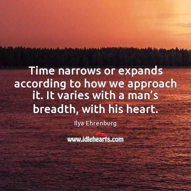 Time narrows or expands according to how we approach it. It varies Image