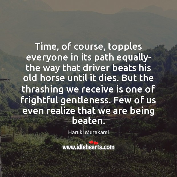 Time, of course, topples everyone in its path equally- the way that Image