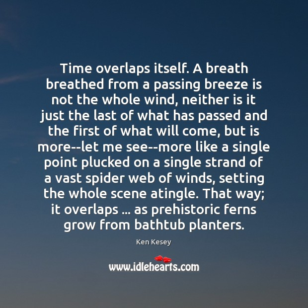 Time overlaps itself. A breath breathed from a passing breeze is not Ken Kesey Picture Quote
