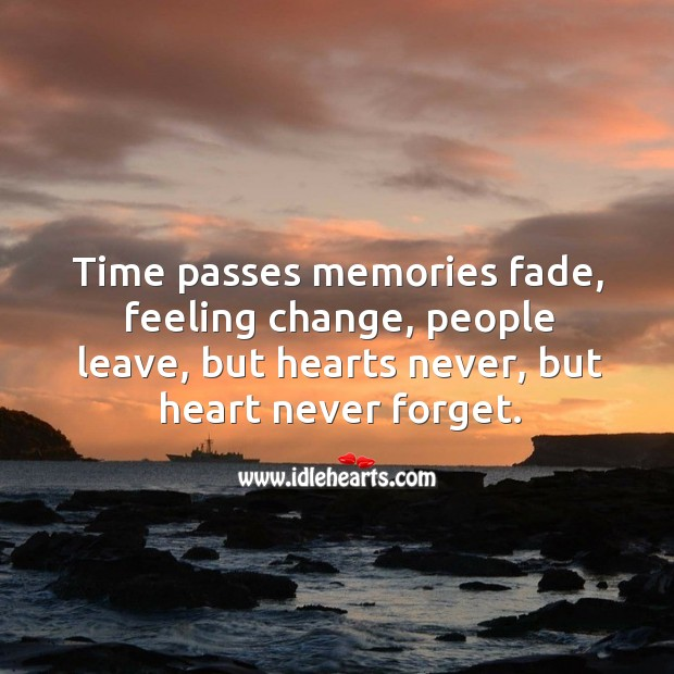 Time passes memories fade, feeling change, people leave, but hearts never, but heart never forget. Image