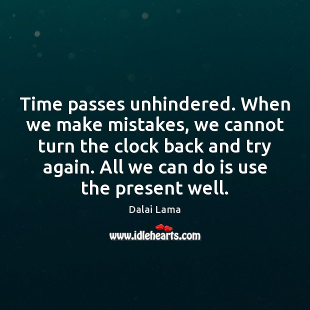Time passes unhindered. When we make mistakes, we cannot turn the clock Try Again Quotes Image