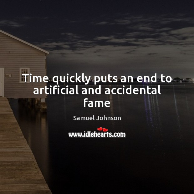 Image, Time quickly puts an end to artificial and accidental fame