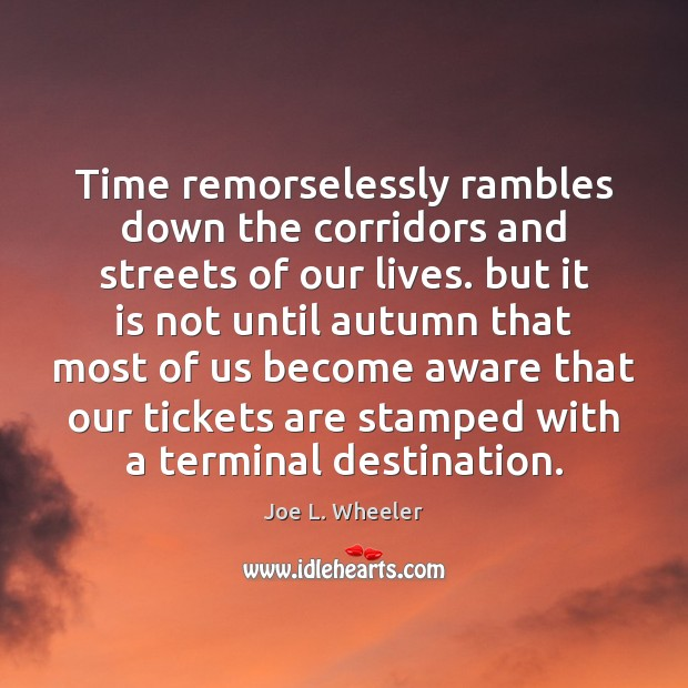 Image, Time remorselessly rambles down the corridors and streets of our lives. but