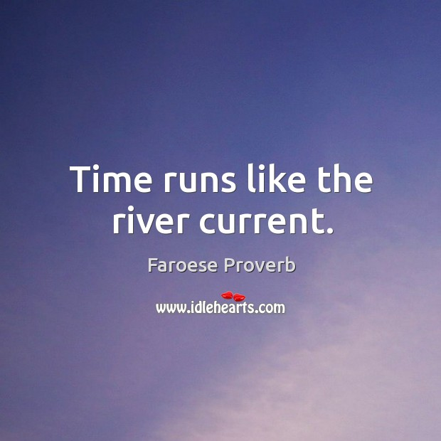 Time runs like the river current. Faroese Proverbs Image