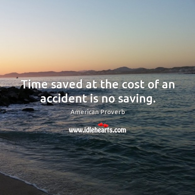 Image, Time saved at the cost of an accident is no saving.
