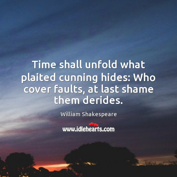 Time shall unfold what plaited cunning hides: Who cover faults, at last Image