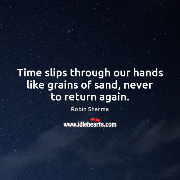 Image, Time slips through our hands like grains of sand, never to return again.