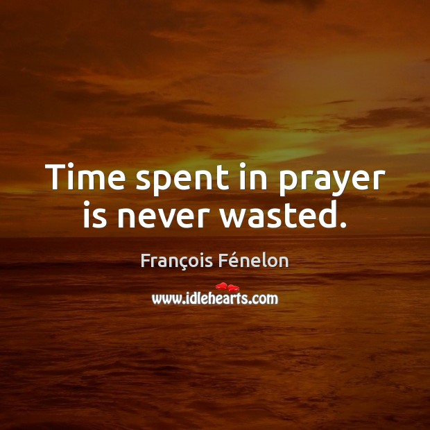 Image, Time spent in prayer is never wasted.