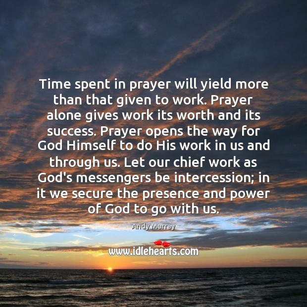 Time spent in prayer will yield more than that given to work. Image