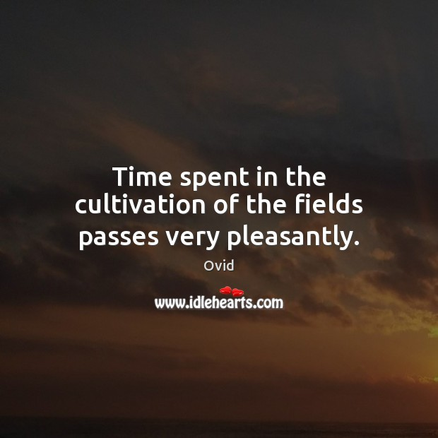 Time spent in the cultivation of the fields passes very pleasantly. Image