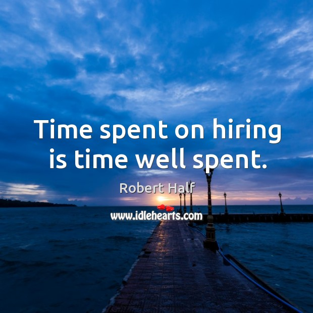 Time spent on hiring is time well spent. Image