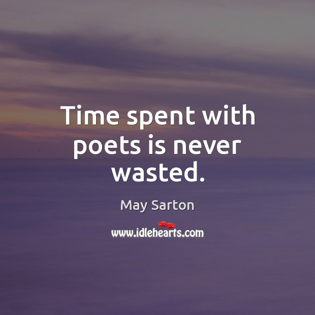 Image, Time spent with poets is never wasted.