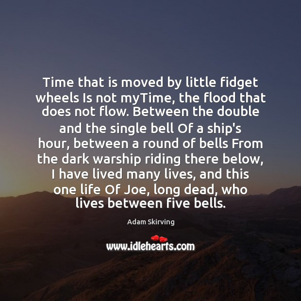 Image, Time that is moved by little fidget wheels Is not myTime, the