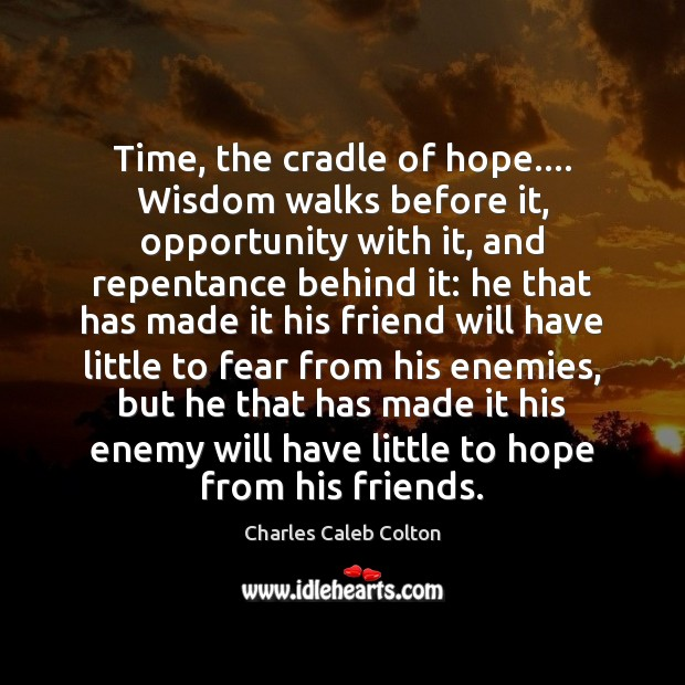 Time, the cradle of hope…. Wisdom walks before it, opportunity with it, Image