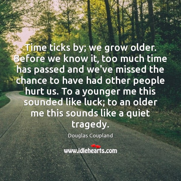 Time ticks by; we grow older. Before we know it, too much Image