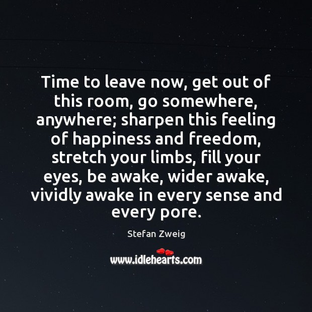Time to leave now, get out of this room, go somewhere, anywhere; Image