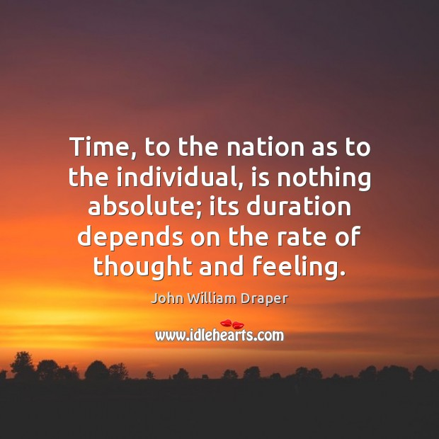 Time, to the nation as to the individual, is nothing absolute; its Image