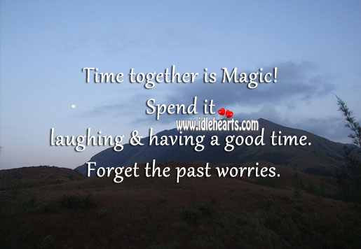 Time together is magic! Time Together Quotes Image