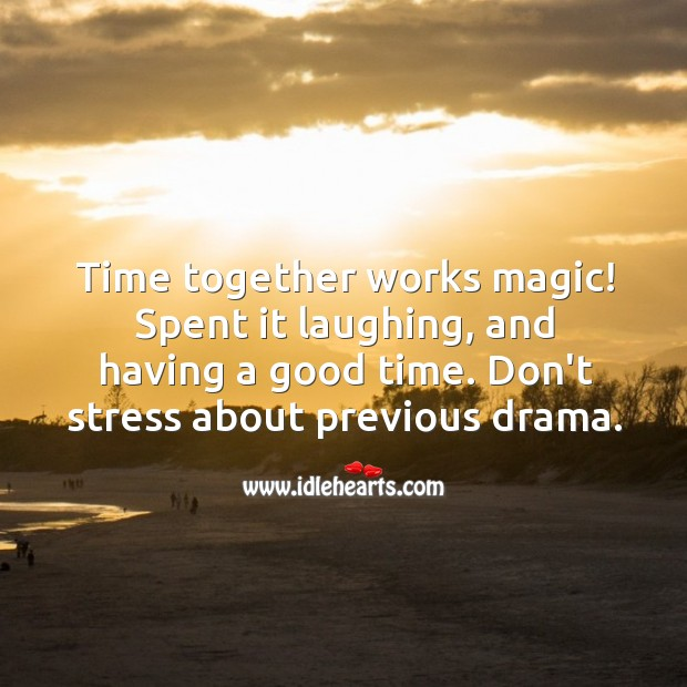 Time together works magic! Time Together Quotes Image
