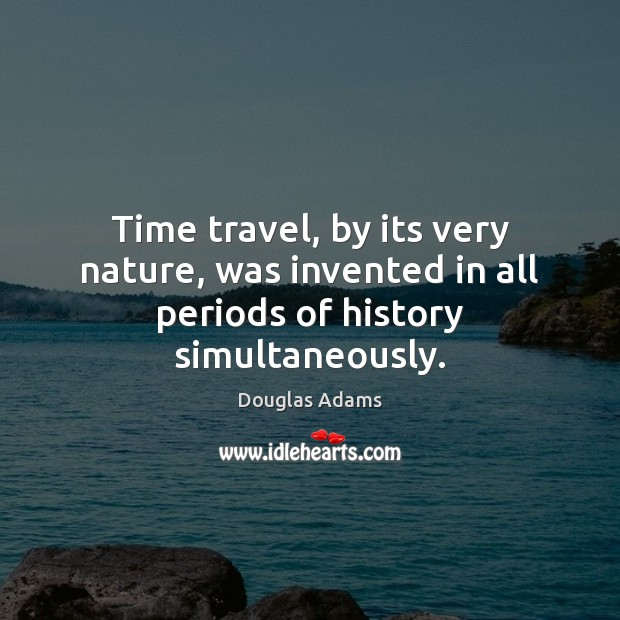 Time travel, by its very nature, was invented in all periods of history simultaneously. Image