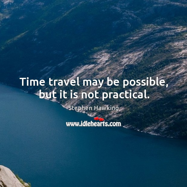 Image, Time travel may be possible, but it is not practical.