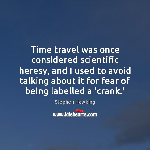Time travel was once considered scientific heresy, and I used to avoid Stephen Hawking Picture Quote