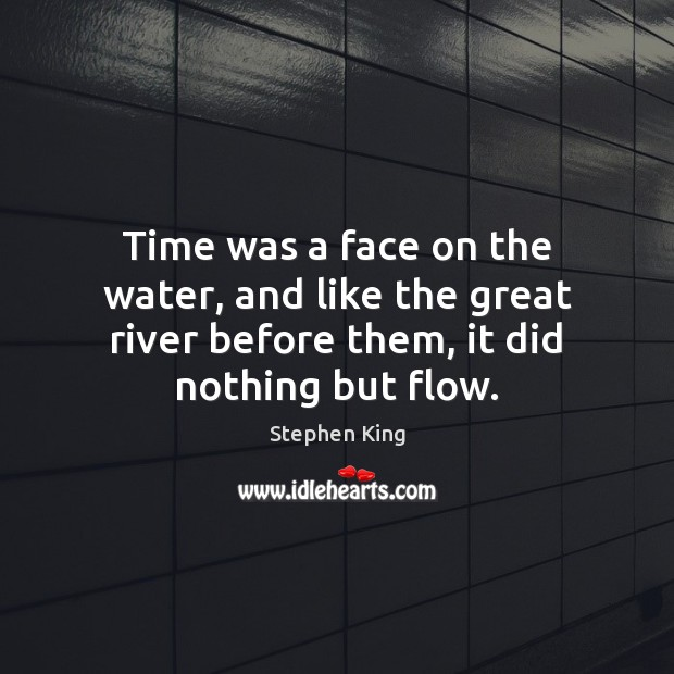 Time was a face on the water, and like the great river Image