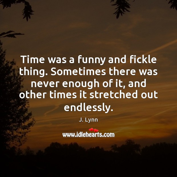 Time was a funny and fickle thing. Sometimes there was never enough Image