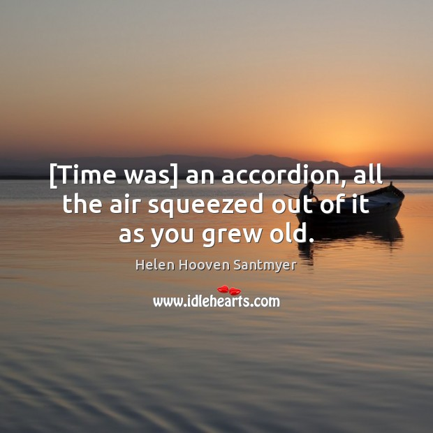 [Time was] an accordion, all the air squeezed out of it as you grew old. Image