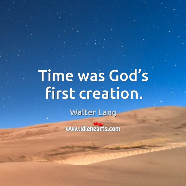 Time was God's first creation. Image