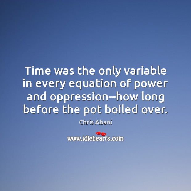 Image, Time was the only variable in every equation of power and oppression–how