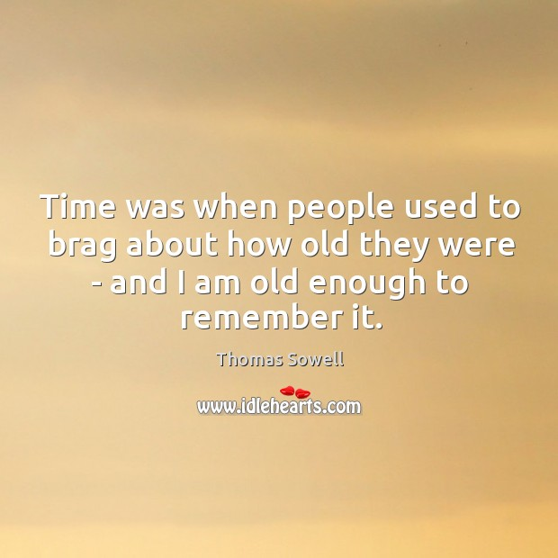 Time was when people used to brag about how old they were Image