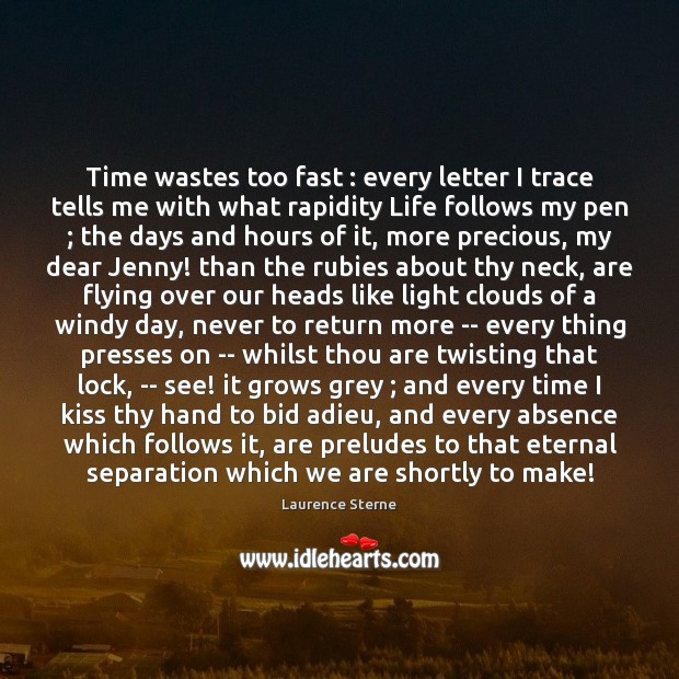 Time wastes too fast : every letter I trace tells me with what Image
