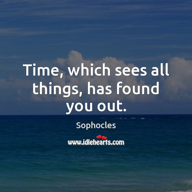 Image, Time, which sees all things, has found you out.
