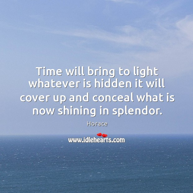 Time will bring to light whatever is hidden it will cover up Image