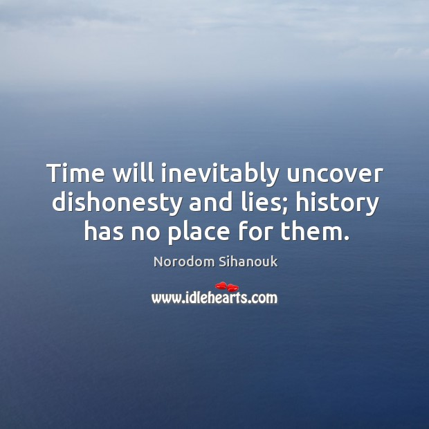 Time will inevitably uncover dishonesty and lies; history has no place for them. Image